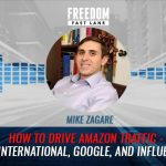 How To Drive Amazon Traffic – PPC, International, Google, and Influencers w/ Mike Zagare
